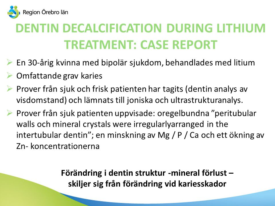 DENTIN DECALCIFICATION DURING LITHIUM TREATMENT: CASE REPORT  En 30-årig kvinna med bipolär sjukdom, behandlades med litium  Omfattande grav karies