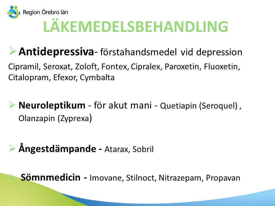 LÄKEMEDELSBEHANDLING  Antidepressiva- förstahandsmedel vid depression Cipramil, Seroxat, Zoloft, Fontex, Cipralex, Paroxetin, Fluoxetin, Citalopram,