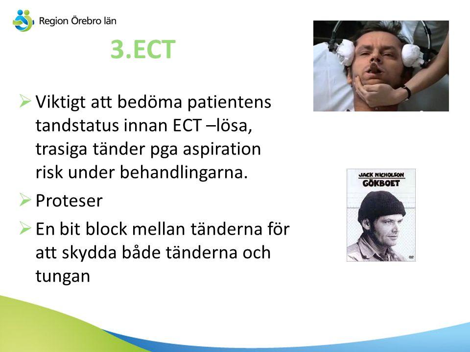 3.ECT  Viktigt att bedöma patientens tandstatus innan ECT –lösa, trasiga tänder pga aspiration risk under behandlingarna.  Proteser  En bit block m