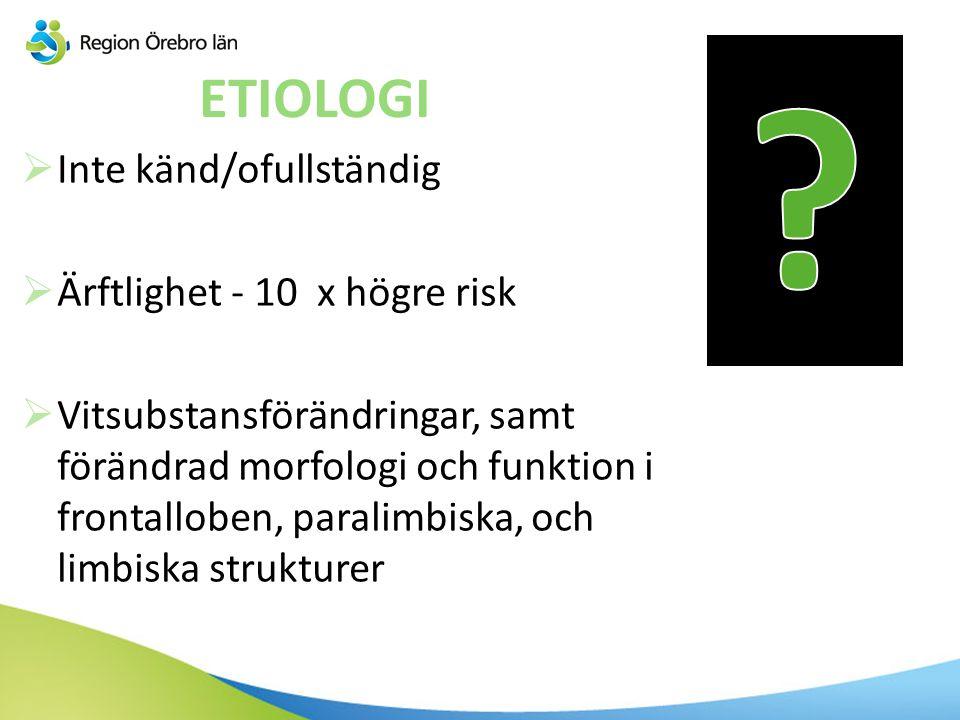 ETIOLOGI  Inte känd/ofullständig  Ärftlighet - 10 x högre risk  Vitsubstansförändringar, samt förändrad morfologi och funktion i frontalloben, para