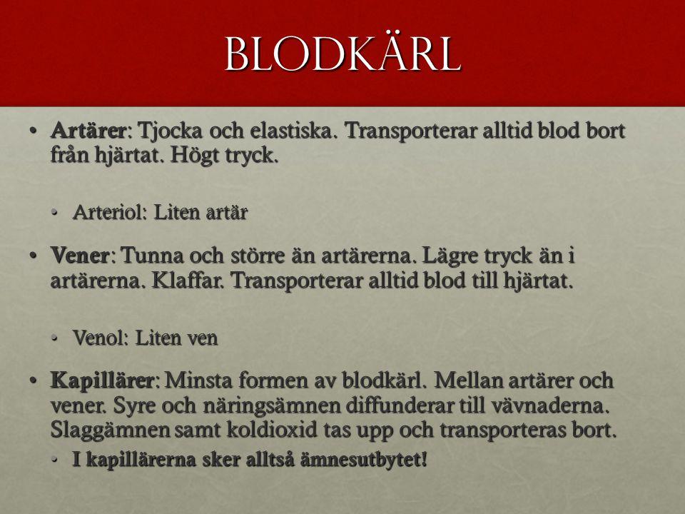 Blodkärl Artärer : Tjocka och elastiska.Transporterar alltid blod bort från hjärtat.