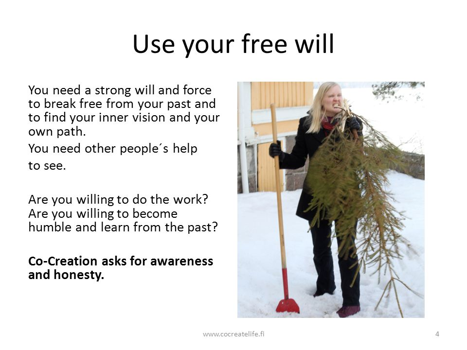 Use your free will You need a strong will and force to break free from your past and to find your inner vision and your own path.