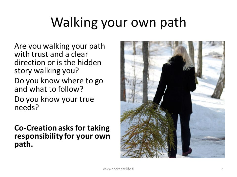 Walking your own path Are you walking your path with trust and a clear direction or is the hidden story walking you.