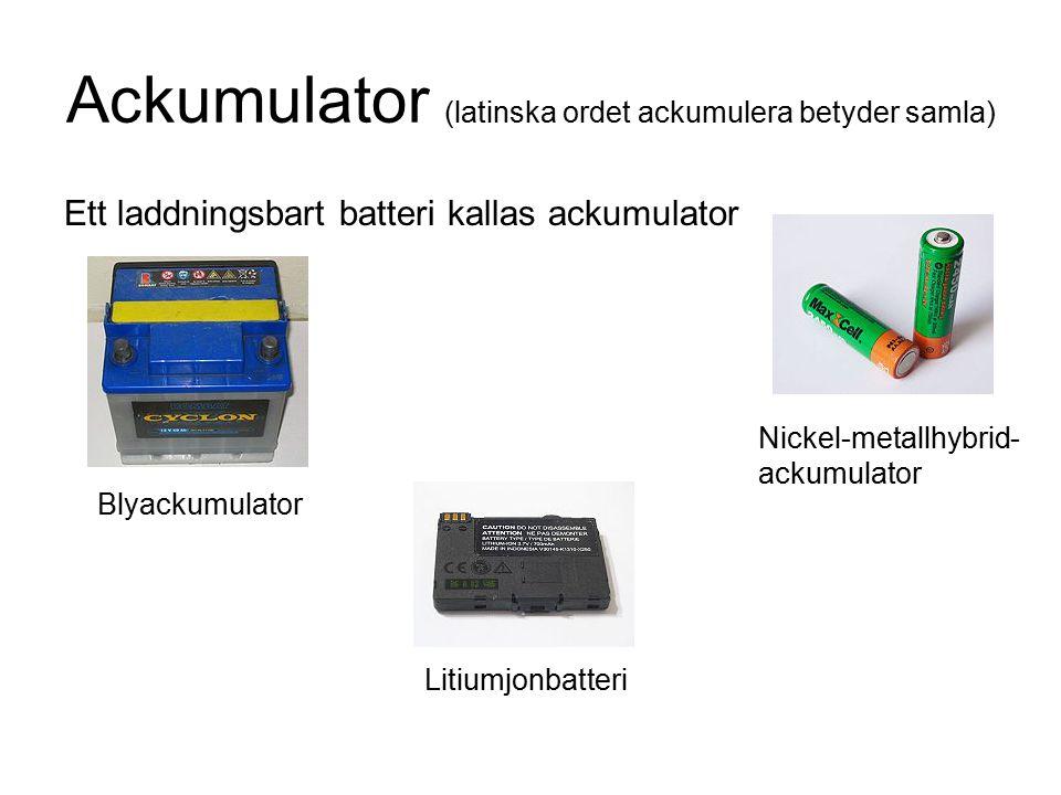 Ackumulator (latinska ordet ackumulera betyder samla) Ett laddningsbart batteri kallas ackumulator Litiumjonbatteri Nickel-metallhybrid- ackumulator B