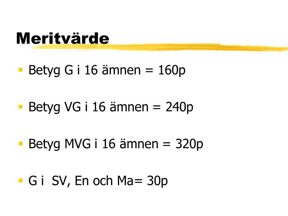 Meritvärde  Betyg G i 16 ämnen = 160p  Betyg VG i 16 ämnen = 240p  Betyg MVG i 16 ämnen = 320p  G i SV, En och Ma= 30p