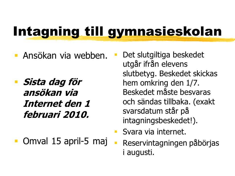 Intagning till gymnasieskolan  Ansökan via webben.  Sista dag för ansökan via Internet den 1 februari 2010.  Omval 15 april-5 maj  Det slutgiltiga