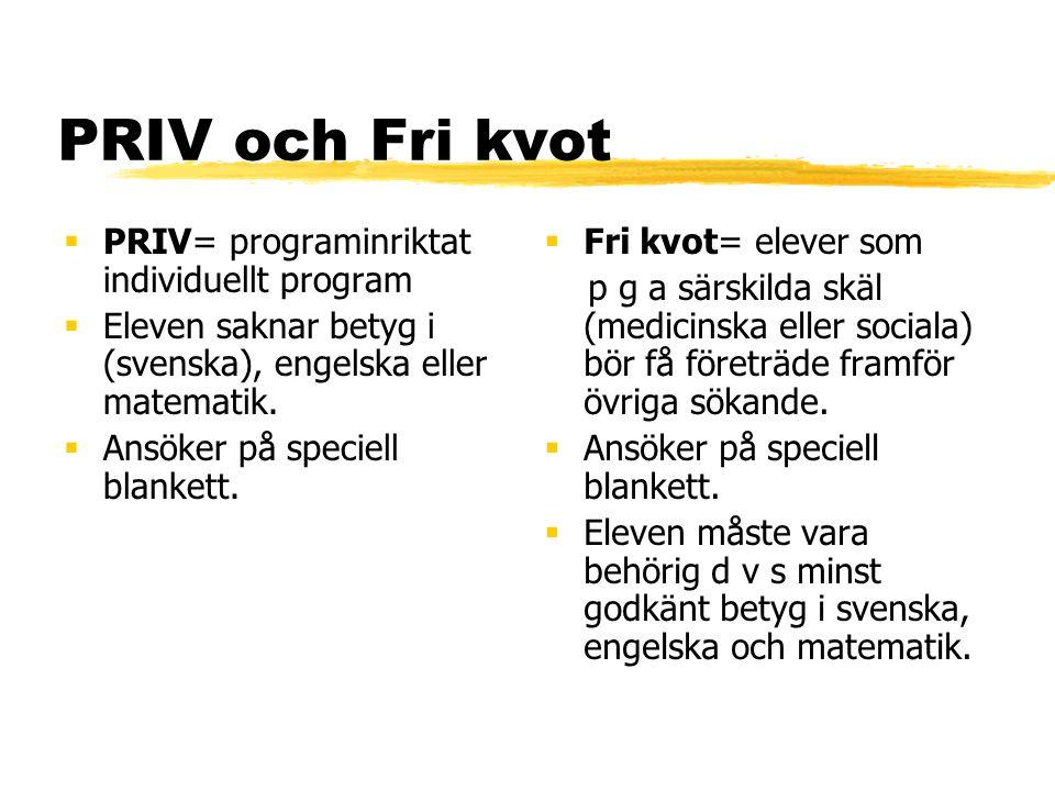 PRIV och Fri kvot  PRIV= programinriktat individuellt program  Eleven saknar betyg i (svenska), engelska eller matematik.  Ansöker på speciell blan