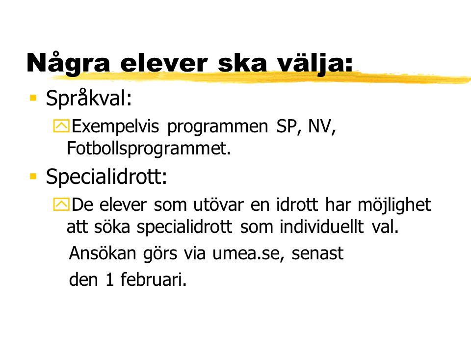 Några elever ska välja:  Språkval: yExempelvis programmen SP, NV, Fotbollsprogrammet.  Specialidrott: yDe elever som utövar en idrott har möjlighet
