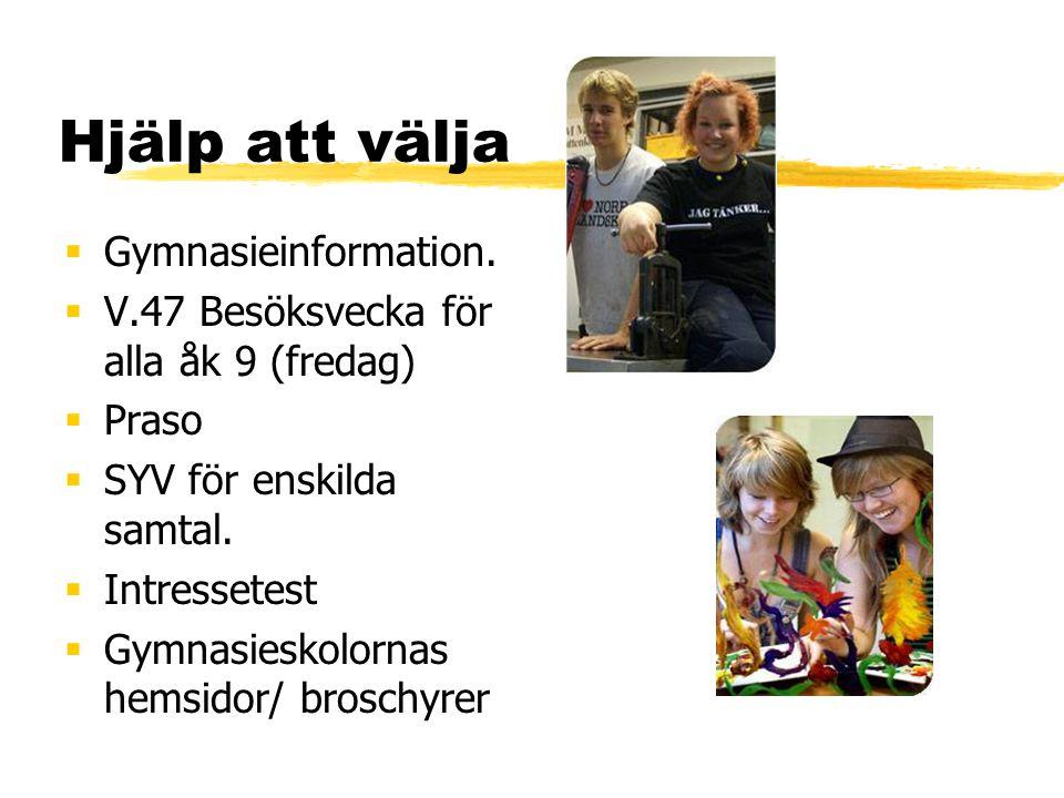 Hjälp att välja  Gymnasieinformation.  V.47 Besöksvecka för alla åk 9 (fredag)  Praso  SYV för enskilda samtal.  Intressetest  Gymnasieskolornas