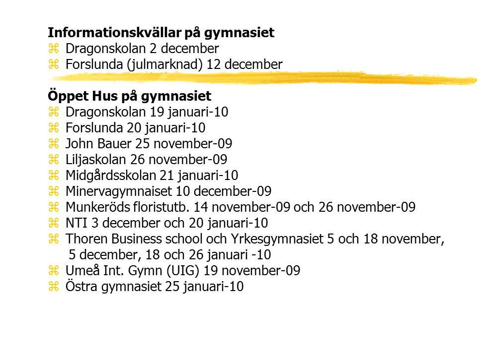 Informationskvällar på gymnasiet zDragonskolan 2 december zForslunda (julmarknad) 12 december Öppet Hus på gymnasiet zDragonskolan 19 januari-10 zFors