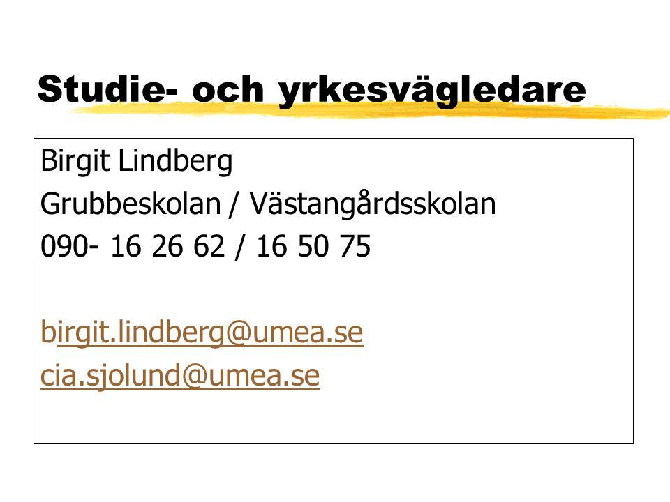 Studie- och yrkesvägledare Birgit Lindberg Grubbeskolan / Västangårdsskolan 090- 16 26 62 / 16 50 75 birgit.lindberg@umea.seirgit.lindberg@umea.se cia