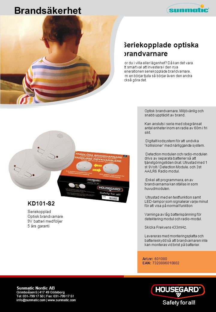 Safety for all! Brandsäkerhet Sunmatic Nordic AB Grimboåsen 5 | 417 49 Göteborg Tel: 031-799 17 50 | Fax: 031-799 17 51 info@sunmatic.com | www.sunmat