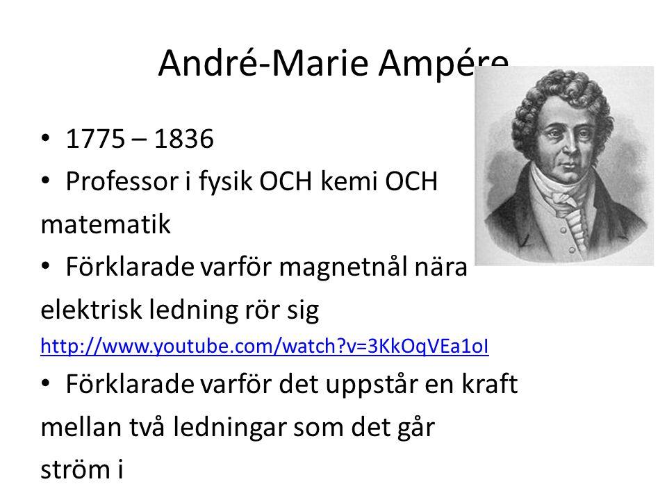 André-Marie Ampére 1775 – 1836 Professor i fysik OCH kemi OCH matematik Förklarade varför magnetnål nära elektrisk ledning rör sig http://www.youtube.com/watch?v=3KkOqVEa1oI Förklarade varför det uppstår en kraft mellan två ledningar som det går ström i