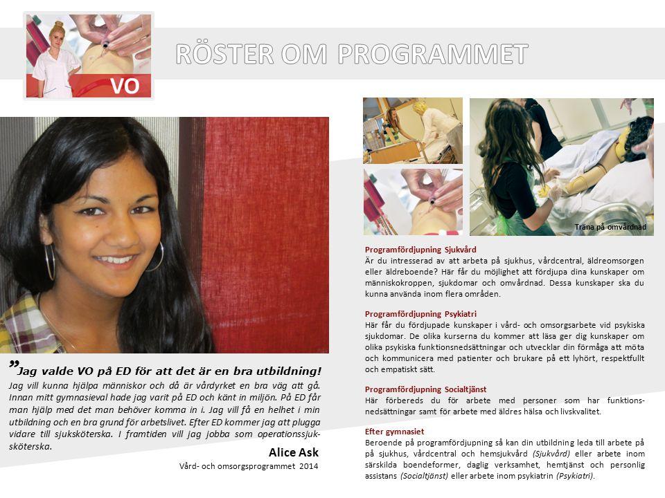 Alice Ask Vård- och omsorgsprogrammet 2014 Programfördjupning Sjukvård Är du intresserad av att arbeta på sjukhus, vårdcentral, äldreomsorgen eller äl