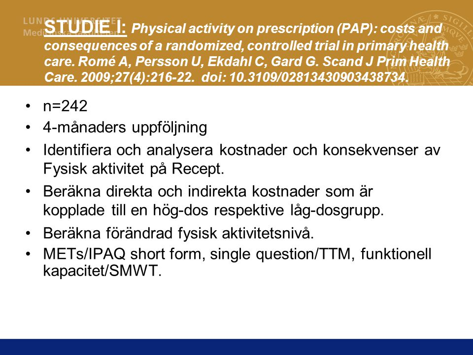 STUDIE I: Physical activity on prescription (PAP): costs and consequences of a randomized, controlled trial in primary health care. Romé A, Persson U,