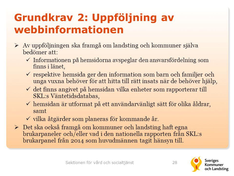 Grundkrav 2: Uppföljning av webbinformationen  Av uppföljningen ska framgå om landsting och kommuner själva bedömer att: Informationen på hemsidorna