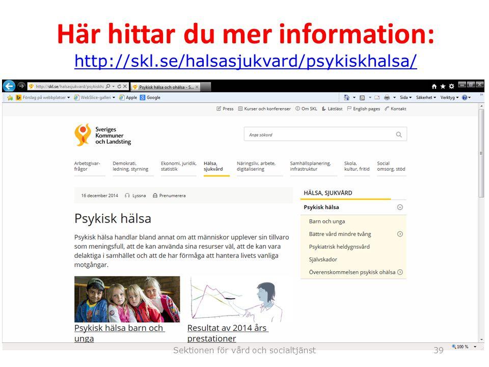Här hittar du mer information: http://skl.se/halsasjukvard/psykiskhalsa/ http://skl.se/halsasjukvard/psykiskhalsa/ Sektionen för vård och socialtjänst