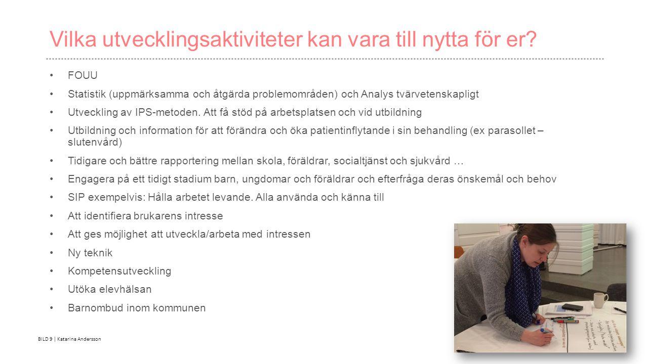 BILD 9 | Katarina Andersson Vilka utvecklingsaktiviteter kan vara till nytta för er.
