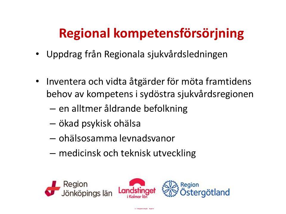 Regional kompetensförsörjning Uppdrag från Regionala sjukvårdsledningen Inventera och vidta åtgärder för möta framtidens behov av kompetens i sydöstra sjukvårdsregionen – en alltmer åldrande befolkning – ökad psykisk ohälsa – ohälsosamma levnadsvanor – medicinsk och teknisk utveckling