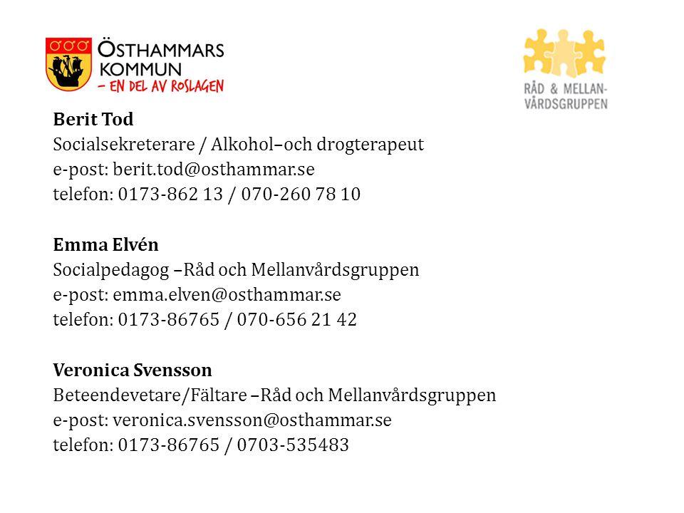 Berit Tod Socialsekreterare / Alkohol–och drogterapeut e-post: berit.tod@osthammar.se telefon: 0173-862 13 / 070-260 78 10 Emma Elvén Socialpedagog –R