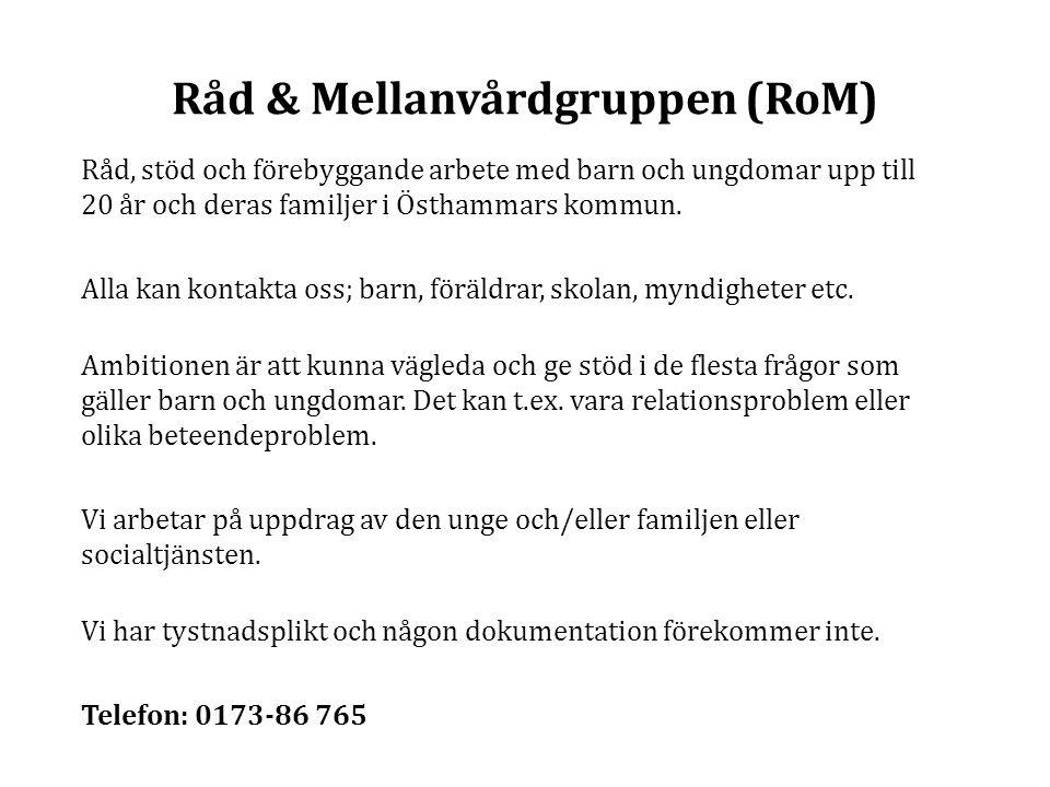 Råd & Mellanvårdgruppen (RoM) Råd, stöd och förebyggande arbete med barn och ungdomar upp till 20 år och deras familjer i Östhammars kommun. Alla kan