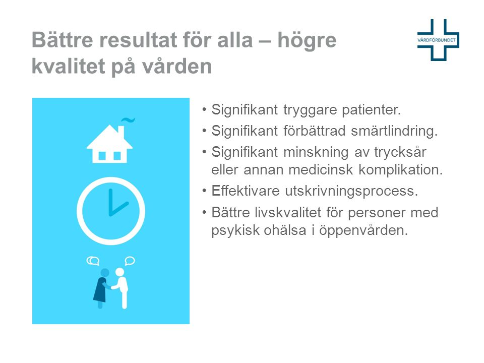 Bättre resultat för alla – högre kvalitet på vården Signifikant tryggare patienter. Signifikant förbättrad smärtlindring. Signifikant minskning av try
