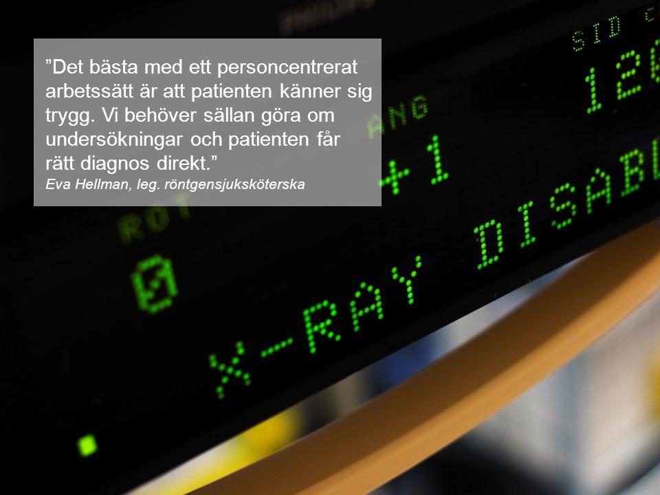 """""""Det bästa med ett personcentrerat arbetssätt är att patienten känner sig trygg. Vi behöver sällan göra om undersökningar och patienten får rätt diagn"""