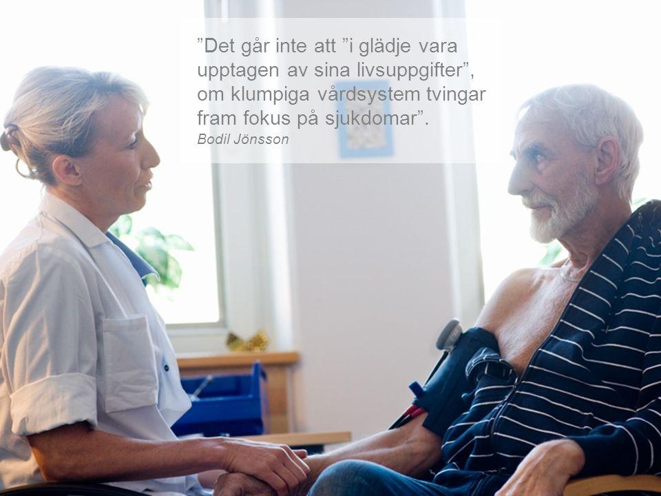 """""""Det går inte att """"i glädje vara upptagen av sina livsuppgifter"""", om klumpiga vårdsystem tvingar fram fokus på sjukdomar"""". Bodil Jönsson"""