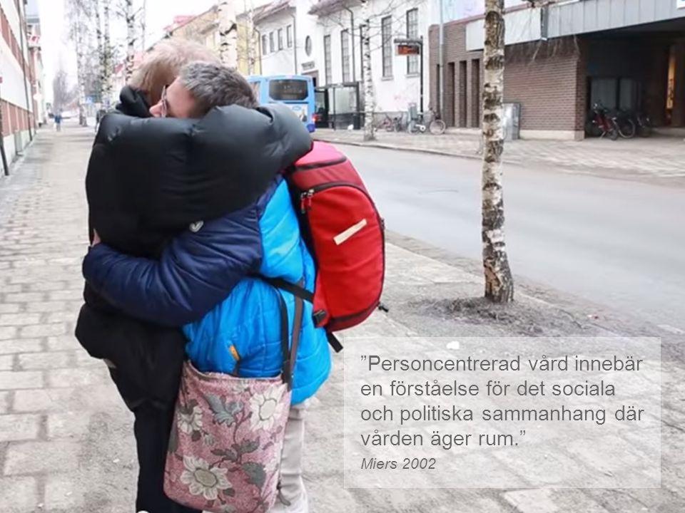 """""""Personcentrerad vård innebär en förståelse för det sociala och politiska sammanhang där vården äger rum."""" Miers 2002"""