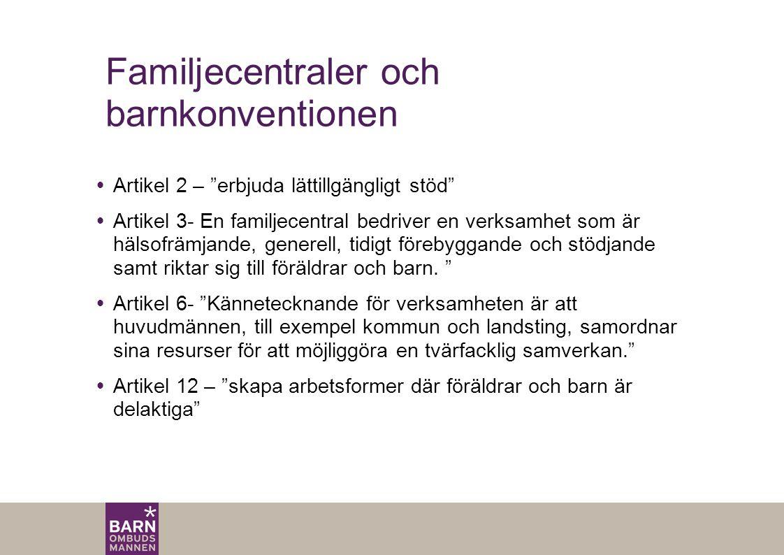 Familjecentraler och barnkonventionen  Artikel 2 – erbjuda lättillgängligt stöd  Artikel 3- En familjecentral bedriver en verksamhet som är hälsofrämjande, generell, tidigt förebyggande och stödjande samt riktar sig till föräldrar och barn.