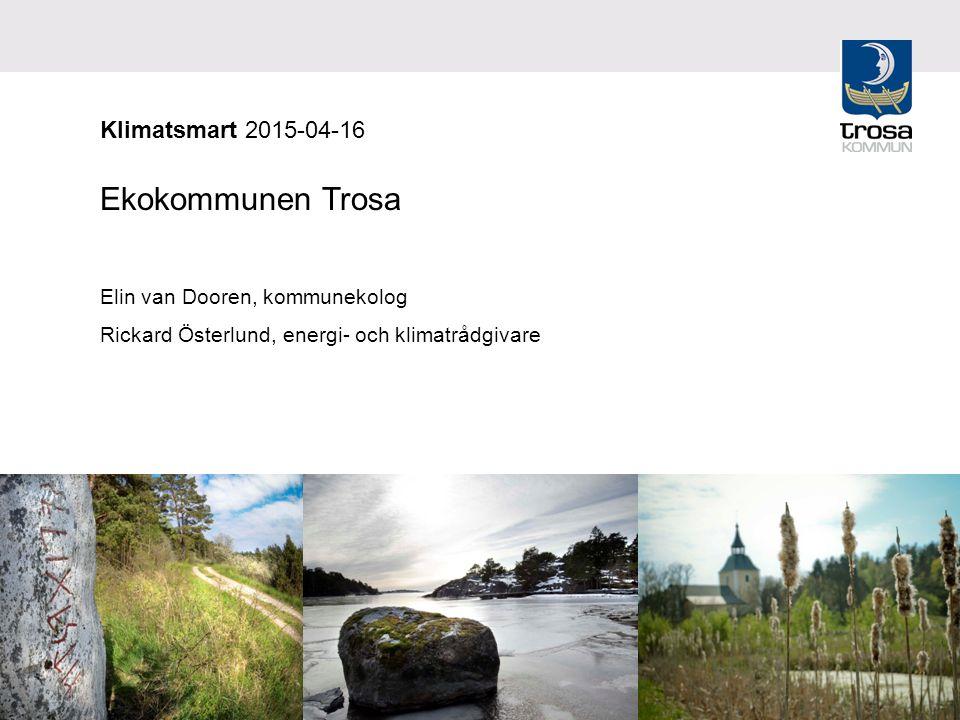 Klimatsmart 2015-04-16 Ekokommunen Trosa Elin van Dooren, kommunekolog Rickard Österlund, energi- och klimatrådgivare