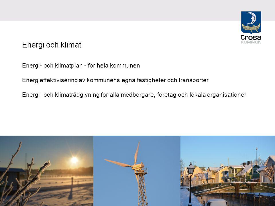 Ekologi Energi och klimat Energi- och klimatplan - för hela kommunen Energieffektivisering av kommunens egna fastigheter och transporter Energi- och klimatrådgivning för alla medborgare, företag och lokala organisationer