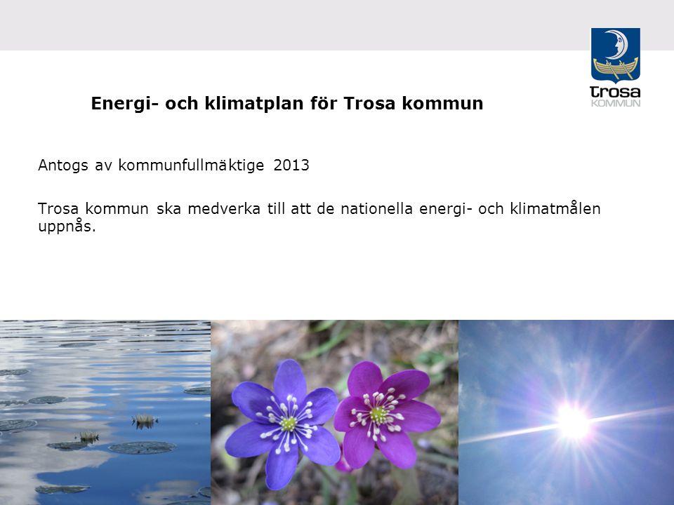 6 Energi- och klimatplan för Trosa kommun Antogs av kommunfullmäktige 2013 Trosa kommun ska medverka till att de nationella energi- och klimatmålen uppnås.