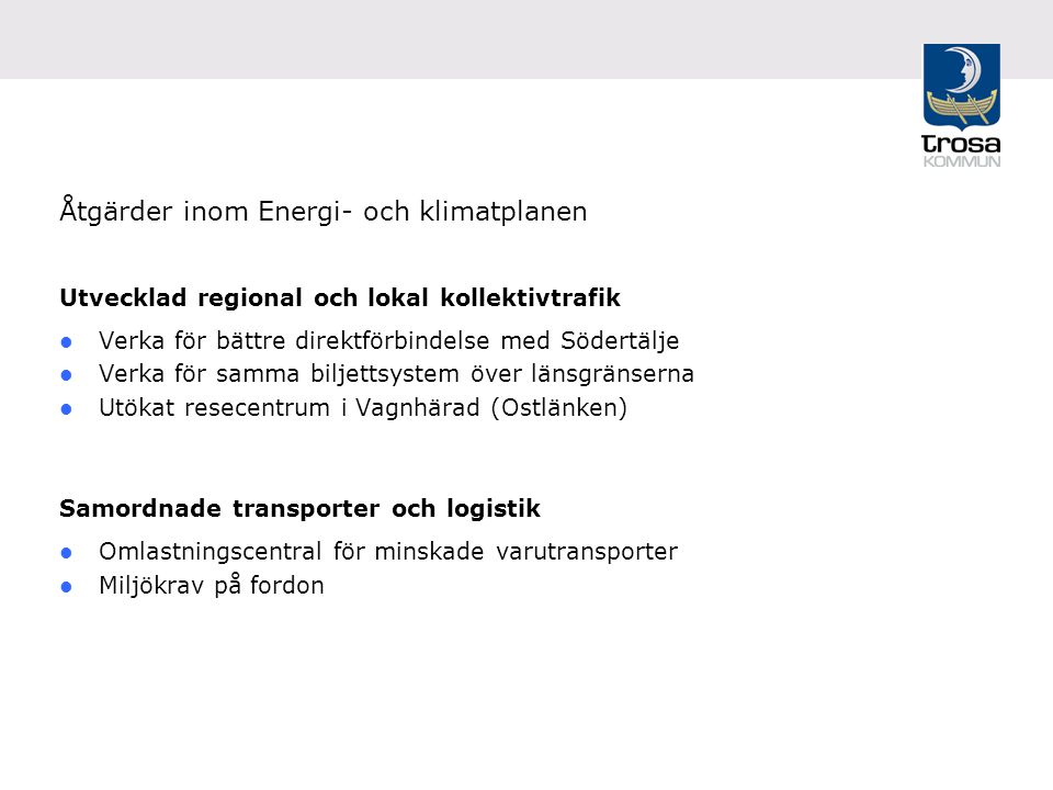 Åtgärder inom Energi- och klimatplanen Utvecklad regional och lokal kollektivtrafik Verka för bättre direktförbindelse med Södertälje Verka för samma biljettsystem över länsgränserna Utökat resecentrum i Vagnhärad (Ostlänken) Samordnade transporter och logistik Omlastningscentral för minskade varutransporter Miljökrav på fordon