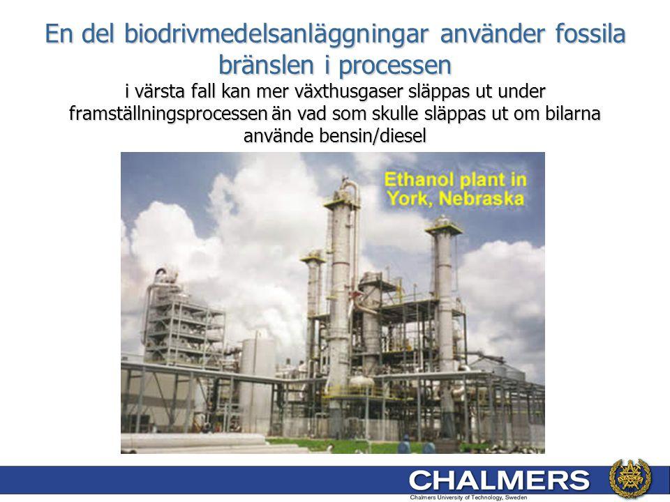 En del biodrivmedelsanläggningar använder fossila bränslen i processen i värsta fall kan mer växthusgaser släppas ut under framställningsprocessen än