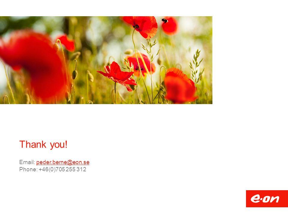 Thank you! Email: peder.berne@eon.sepeder.berne@eon.se Phone: +46(0)705 255 312