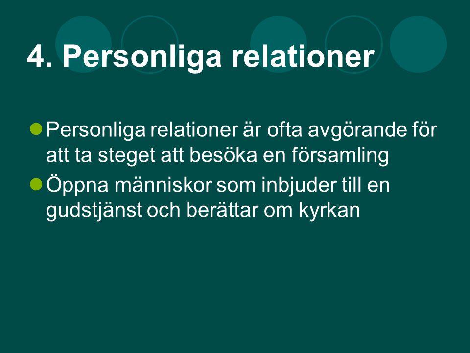 4. Personliga relationer Personliga relationer är ofta avgörande för att ta steget att besöka en församling Öppna människor som inbjuder till en gudst