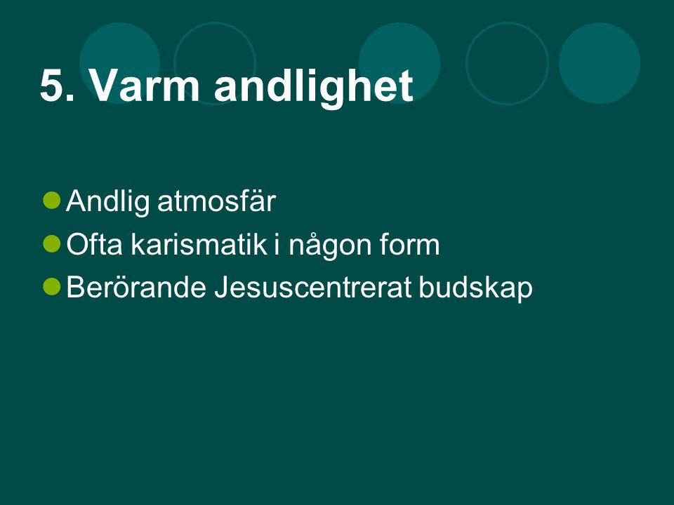 5. Varm andlighet Andlig atmosfär Ofta karismatik i någon form Berörande Jesuscentrerat budskap