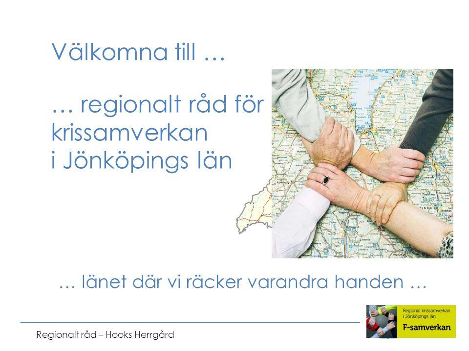 Regionalt råd – Hooks Herrgård Välkomna till … … länet där vi räcker varandra handen … … regionalt råd för krissamverkan i Jönköpings län