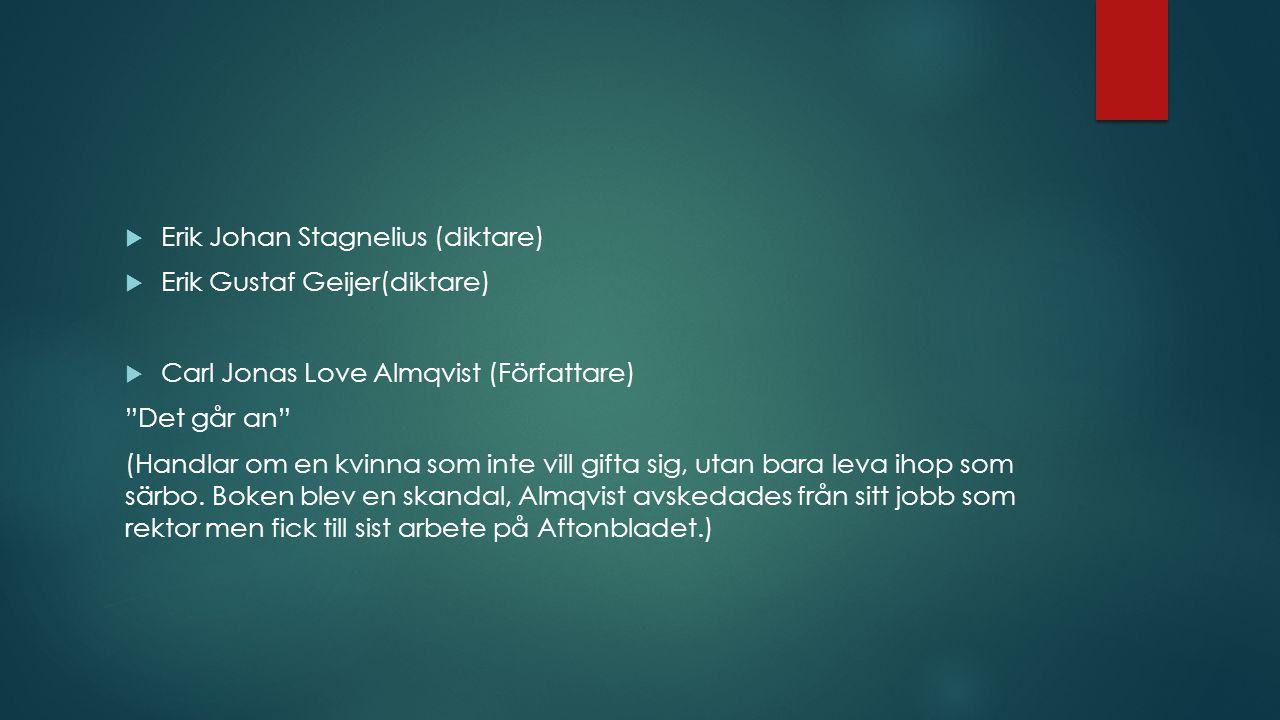  Erik Johan Stagnelius (diktare)  Erik Gustaf Geijer(diktare)  Carl Jonas Love Almqvist (Författare) Det går an (Handlar om en kvinna som inte vill gifta sig, utan bara leva ihop som särbo.