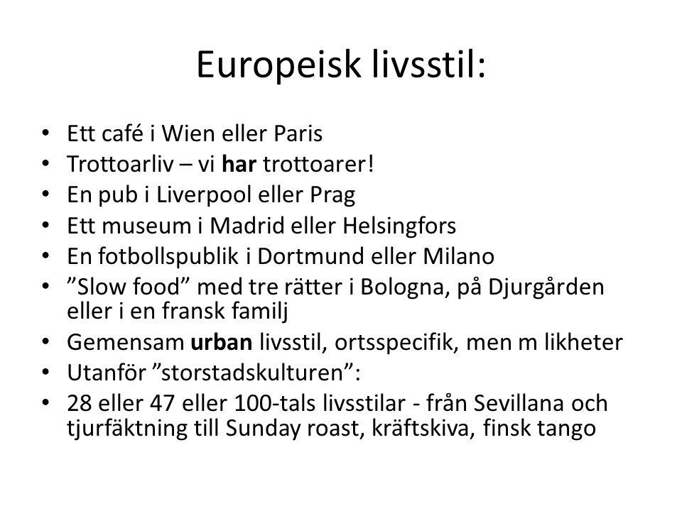 Europeisk livsstil: Ett café i Wien eller Paris Trottoarliv – vi har trottoarer! En pub i Liverpool eller Prag Ett museum i Madrid eller Helsingfors E