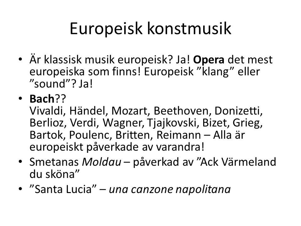 """Europeisk konstmusik Är klassisk musik europeisk? Ja! Opera det mest europeiska som finns! Europeisk """"klang"""" eller """"sound""""? Ja! Bach?? Vivaldi, Händel"""