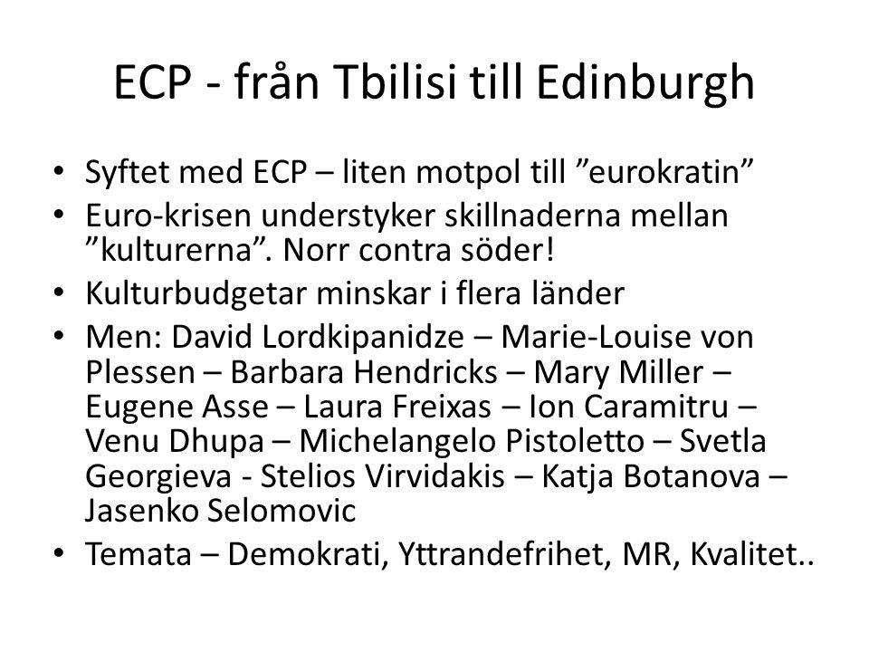 """ECP - från Tbilisi till Edinburgh Syftet med ECP – liten motpol till """"eurokratin"""" Euro-krisen understyker skillnaderna mellan """"kulturerna"""". Norr contr"""