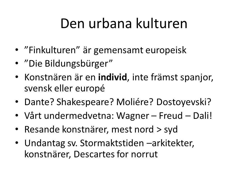 """Den urbana kulturen """"Finkulturen"""" är gemensamt europeisk """"Die Bildungsbürger"""" Konstnären är en individ, inte främst spanjor, svensk eller europé Dante"""