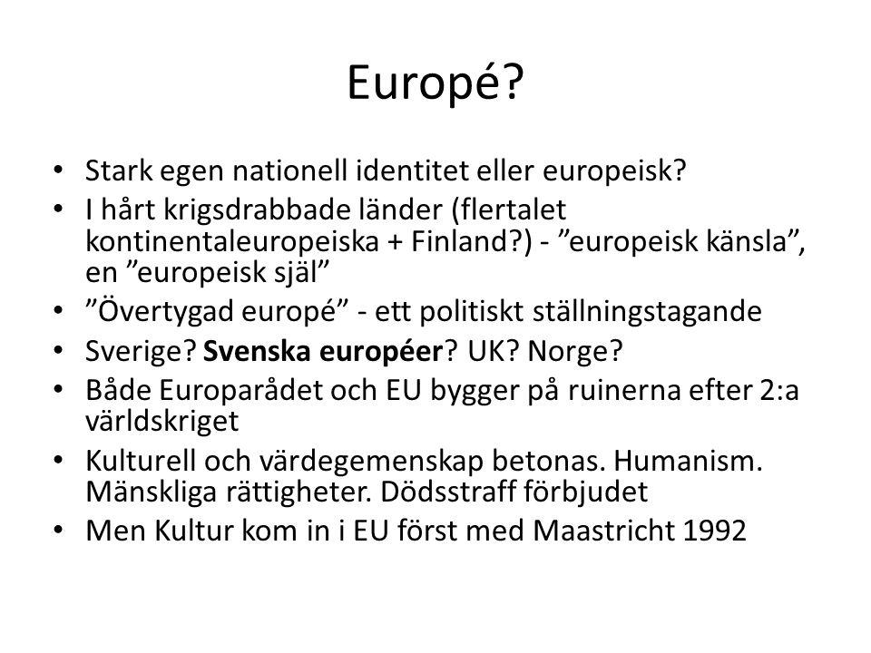 "Europé? Stark egen nationell identitet eller europeisk? I hårt krigsdrabbade länder (flertalet kontinentaleuropeiska + Finland?) - ""europeisk känsla"","