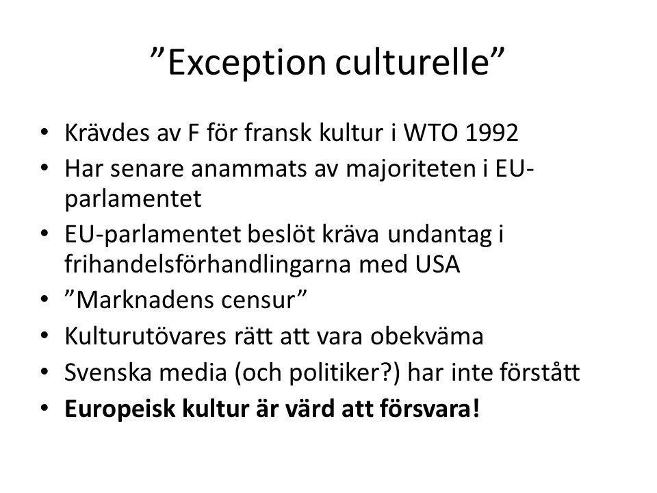 """""""Exception culturelle"""" Krävdes av F för fransk kultur i WTO 1992 Har senare anammats av majoriteten i EU- parlamentet EU-parlamentet beslöt kräva unda"""