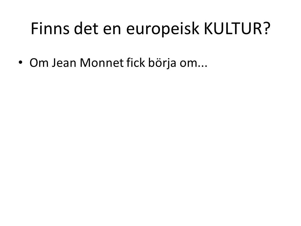 Finns det en europeisk KULTUR? Om Jean Monnet fick börja om...