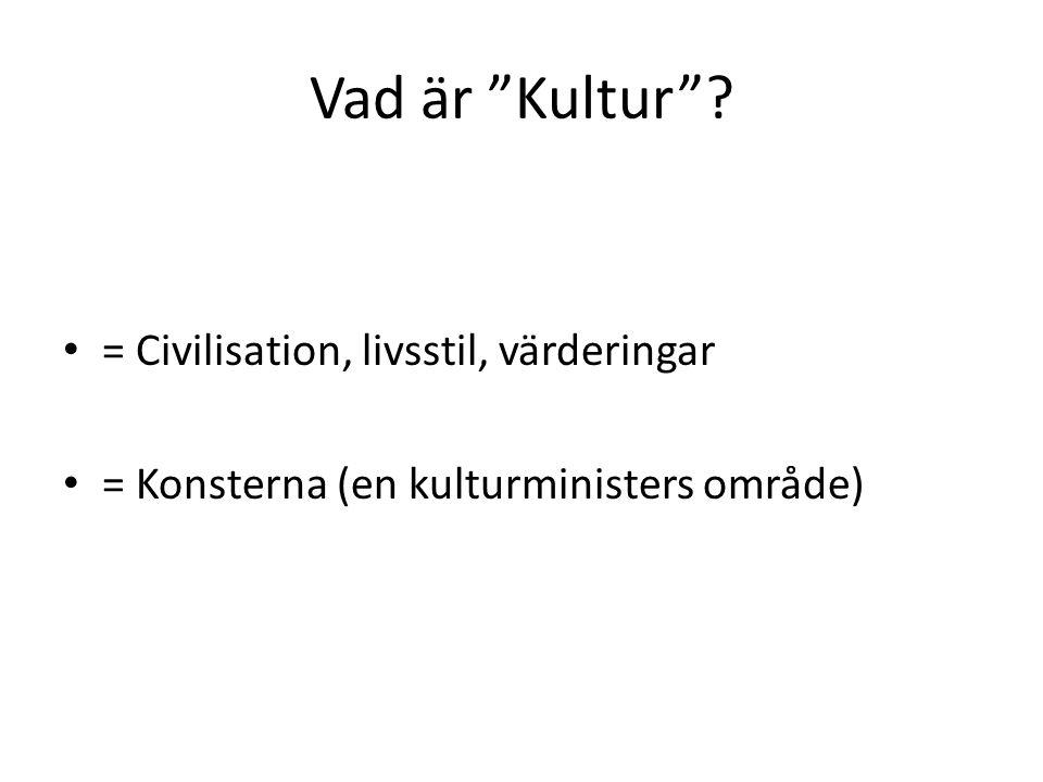 """Vad är """"Kultur""""? = Civilisation, livsstil, värderingar = Konsterna (en kulturministers område)"""