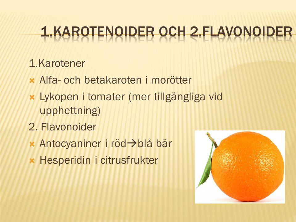 1.Karotener  Alfa- och betakaroten i morötter  Lykopen i tomater (mer tillgängliga vid upphettning) 2. Flavonoider  Antocyaniner i röd  blå bär 