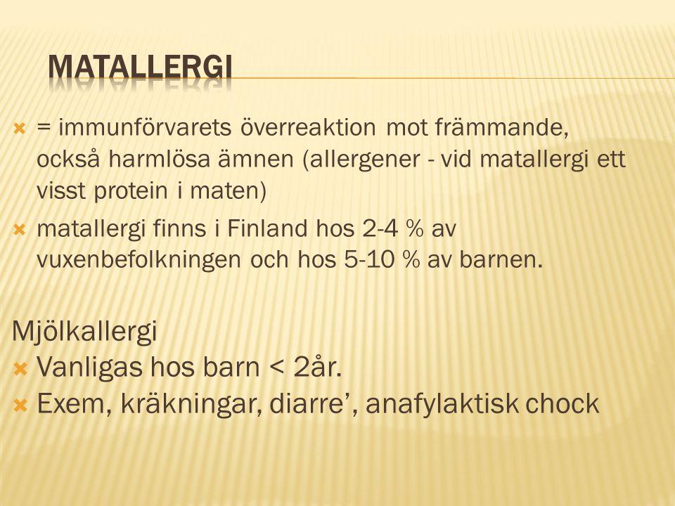  = immunförvarets överreaktion mot främmande, också harmlösa ämnen (allergener - vid matallergi ett visst protein i maten)  matallergi finns i Finla